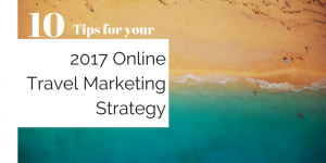 10 tips for your 2017 online travel marketing strategy